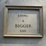 The Challenge: Living A Bigger Life
